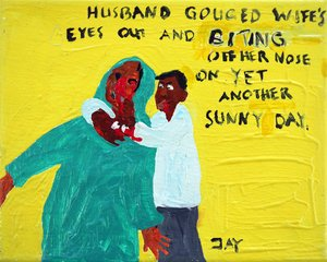 Bad Painting number 09: husband gouged wife's eyes out and biting off her nose on yet another sunny day Jay Rechsteiner Painting Acrylic on Canvas